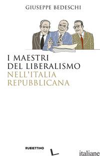 MAESTRI DEL LIBERALISMO NELL'ITALIA REPUBBLICANA (I) - BEDESCHI GIUSEPPE