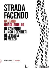 STRADA FACENDO. IN CAMMINO LUNGO I SENTIERI DELL'ITALIA DI MEZZO - QUAGLIARIELLO GAETANO