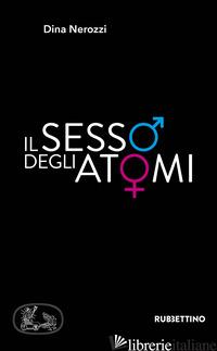 SESSO DEGLI ATOMI (IL) - NEROZZI DINA