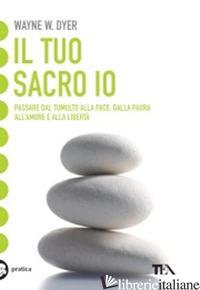 TUO SACRO IO (IL) - DYER WAYNE W.