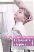 TENEREZZA E LA PAURA. ASCOLTARE I SENTIMENTI DEI BAMBINI (LA) - BERNARDI MARCELLO; TROMELLINI PINA