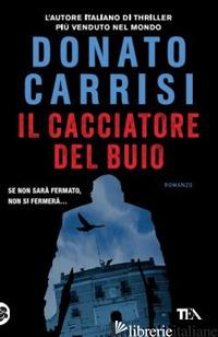 CACCIATORE DEL BUIO. LA TRILOGIA DI MARCUS (IL) - CARRISI DONATO