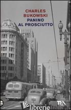 PANINO AL PROSCIUTTO - BUKOWSKI CHARLES