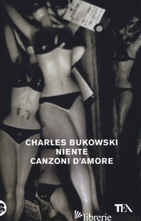 NIENTE CANZONI D'AMORE - BUKOWSKI CHARLES