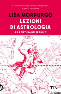 LEZIONI DI ASTROLOGIA. VOL. 4: LA NATURA DEI TRANSITI - MORPURGO LISA