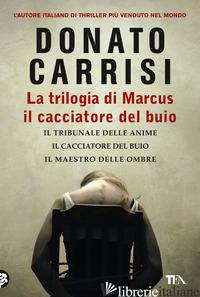TRILOGIA DI MARCUS. IL CACCIATORE DEL BUIO (LA) - CARRISI DONATO