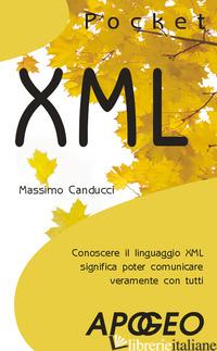 XML. CONOSCERE IL LINGUAGGIO XML SIGNIFICA POTER COMUNICARE VERAMENTE CON TUTTI - CANDUCCI MASSIMO
