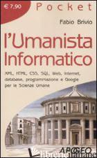 UMANISTA INFORMATICO. XML, HTML, CSS, SQL, WEB, INTERNET, DATABASE, PROGRAMMAZIO - BRIVIO FABIO