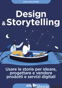 DESIGN & STORYTELLING. USARE LE STORIE PER IDEARE, PROGETTARE E VENDERE PRODOTTI - DAHLSTROM ANNA