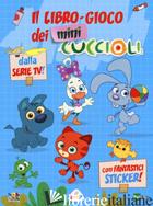 LIBRO-GIOCO DEI MINI CUCCIOLI. EDIZ. A COLORI (IL) - LUPANO LISA