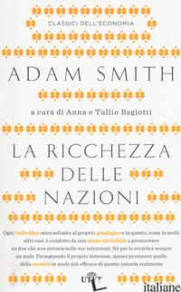 RICCHEZZA DELLE NAZIONI. CON CONTENUTO DIGITALE (FORNITO ELETTRONICAMENTE) (LA) - SMITH ADAM; BAGIOTTI A. (CUR.); BAGIOTTI T. (CUR.)