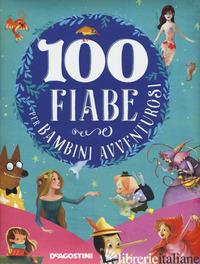 100 FIABE PER BAMBINI AVVENTUROSI. EDIZ. A COLORI - VALENTINO PAOLO