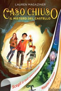 MISTERO DEL CASTELLO. CASO CHIUSO (IL) - MAGAZINER LAUREN