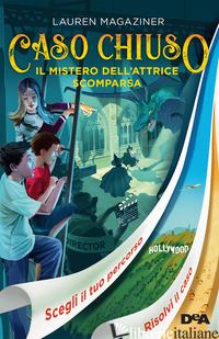MISTERO DELL'ATTRICE SCOMPARSA. CASO CHIUSO (IL) - MAGAZINER LAUREN