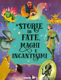 STORIE DI FATE, MAGHI E INCANTESIMI - VALENTINO PAOLO; ORSI TEA