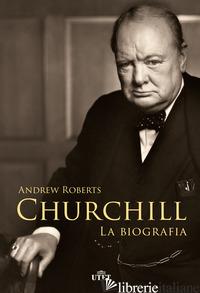 CHURCHILL. LA BIOGRAFIA - ROBERTS ANDREW