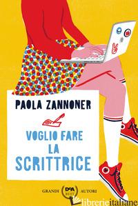 VOGLIO FARE LA SCRITTRICE - ZANNONER PAOLA