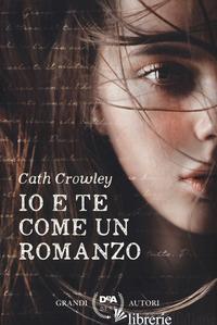 IO E TE COME UN ROMANZO - CROWLEY CATH