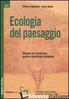 ECOLOGIA DEL PAESAGGIO. MANUALE PER CONSERVARE, GESTIRE E PIANIFICARE L'AMBIENTE - INGEGNOLI VITTORIO; GIGLIO ELENA