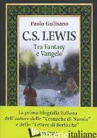 C. S. LEWIS. TRA FANTASY E VANGELO - GULISANO PAOLO