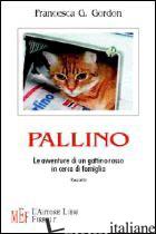 PALLINO. LE AVVENTURE DI UN GATTINO ROSSO IN CERCA DI FAMIGLIA - GORDON FRANCESCA G.