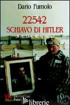 22542 SCHIAVO DI HITLER. UN FRIULANO NEI KZ NAZISTI - FUMOLO DARIO