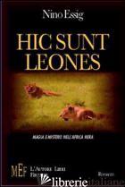 HIC SUNT LEONES. MAGIA E MISTERO NELL'AFRICA NERA - ESSIG NINO