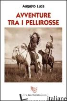 AVVENTURE TRA I PELLIROSSE - LUCA AUGUSTO
