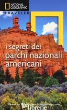 SEGRETI DEI PARCHI NAZIONALI AMERICANI (I) - NATIONAL GEOGRAPHIC SOCIETY (CUR.)