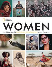 WOMEN. UN TRIBUTO DI NATIONAL GEOGRAPHIC ALLE DONNE. EDIZ. ILLUSTRATA - GOLDBERG SUSAN