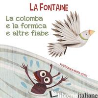 COLOMBA E LA FORMICA E ALTRE FIABE. EDIZ. A COLORI (LA) - LA FONTAINE JEAN DE