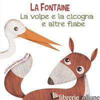 VOLPE E LA CICOGNA E ALTRE FIABE. EDIZ. A COLORI (LA) - LA FONTAINE JEAN DE