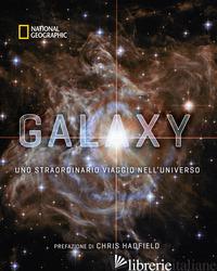 GALAXIA. UNO STRAORDINARIO VIAGGIO NELL'UNIVERSO. EDIZ. ILLUSTRATA - NATIONAL GEOGRAPHIC SOCIETY (CUR.)