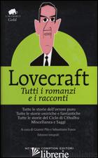 TUTTI I ROMANZI E I RACCONTI. EDIZ. INTEGRALE - LOVECRAFT HOWARD P.; PILO G. (CUR.); FUSCO S. (CUR.)