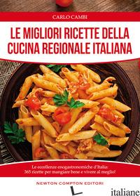 MIGLIORI RICETTE DELLA CUCINA REGIONALE ITALIANA (LE) - CAMBI CARLO