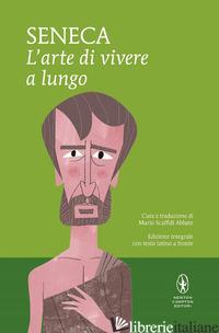 ARTE DI VIVERE A LUNGO. TESTO LATINO A FRONTE. EDIZ. INTEGRALE (L') - SENECA LUCIO ANNEO; SCAFFIDI ABBATE M. (CUR.)