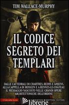 CODICE SEGRETO DEI TEMPLARI (IL) - WALLACE MURPHY TIM