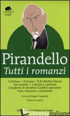 TUTTI I ROMANZI: L'ESCLUSA-IL TURNO-IL FU MATTIA PASCAL-SUO MARITO-I VECCHI E I  - PIRANDELLO LUIGI; CAMPAILLA S. (CUR.)