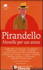 NOVELLE PER UN ANNO. EDIZ. INTEGRALE - PIRANDELLO LUIGI; CAMPAILLA S. (CUR.)