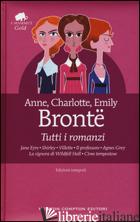 TUTTI I ROMANZI: JANE EYRE-SHIRLEY-VILLETTE-IL PROFESSORE-AGNES GREY-LA SIGNORA  - BRONTE ANNE; BRONTE CHARLOTTE; BRONTE EMILY