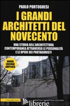 GRANDI ARCHITETTI DEL NOVECENTO. EDIZ. ILLUSTRATA (I) - PORTOGHESI PAOLO