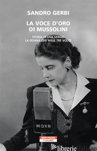VOCE D'ORO DI MUSSOLINI. STORIA DI LISA SERGIO, LA DONNA CHE VISSE TRE VOLTE (LA - GERBI SANDRO