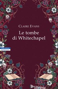 TOMBE DI WHITECHAPEL (LE) - EVANS CLAIRE