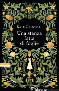 STANZA FATTA DI FOGLIE (UNA) - GRENVILLE KATE