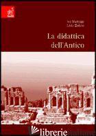DIDATTICA DELL'ANTICO (LA) - MATTOZZI IVO; ZERBINI LIVIO