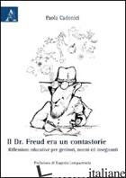 DR. FREUD ERA UN CONTASTORIE. RIFLESSIONI EDUCATIVE PER GENITORI, NONNI ED INSEG - CADONICI PAOLA