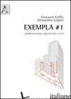 EXEMPLA #1. RAPPRESENTAZIONE, ARCHITETTURA E CITTA' - CAFFIO GIOVANNI; LUIGINI ALESSANDRO