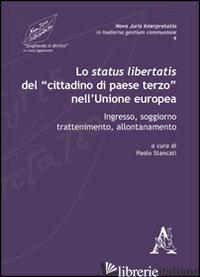 STATUS LIBERTATIS DEL «CITTADINO DI PAESE TERZO» NELL'UNIONE EUROPEA. INGRESSO,  - STANCATI PAOLO; AQUINO CATERINA; CARROZZINO PAOLO