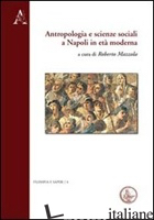 ANTROPOLOGIA E SCIENZE SOCIALI A NAPOLI IN ETA' MODERNA. EDIZ. ITALIANA, INGLESE - MAZZOLA ROBERTO