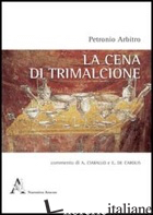 CENA DI TRIMALCIONE (LA) - PETRONIO ARBITRO; CIARALLO A. (CUR.); DE CAROLIS E. (CUR.)